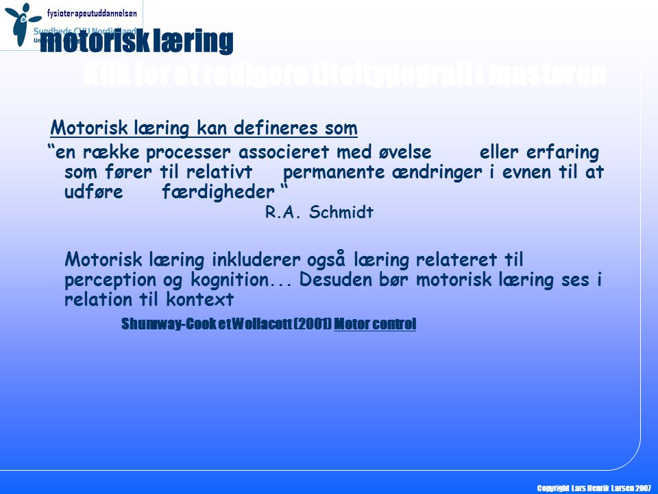 motorisk læring Motorisk læring kan defineres som