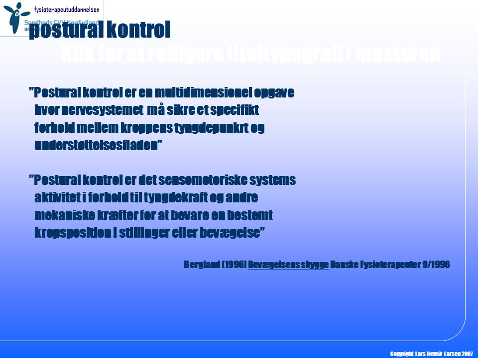 postural kontrol Postural kontrol er en multidimensionel opgave