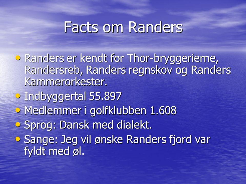 Facts om Randers Randers er kendt for Thor-bryggerierne, Randersreb, Randers regnskov og Randers Kammerorkester.