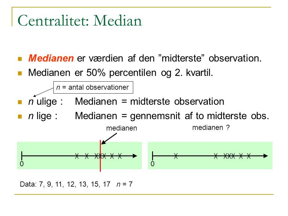 Centralitet: Median Medianen er værdien af den midterste observation. Medianen er 50% percentilen og 2. kvartil.