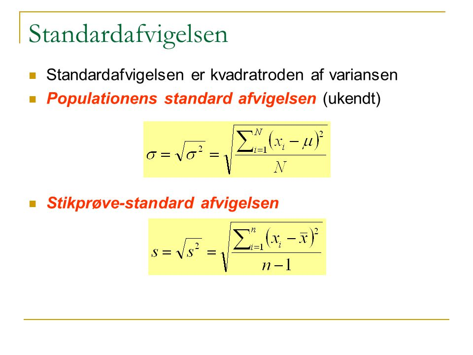 Standardafvigelsen Standardafvigelsen er kvadratroden af variansen