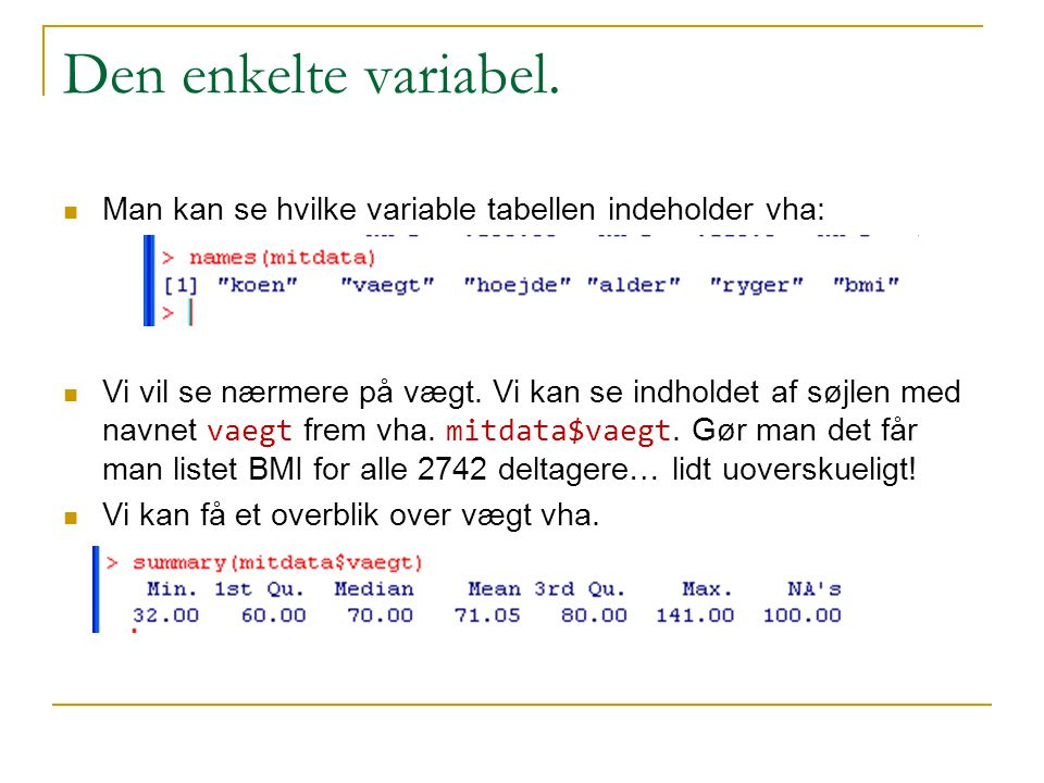 Den enkelte variabel. Man kan se hvilke variable tabellen indeholder vha: