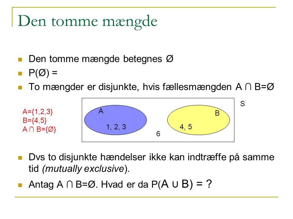 Den tomme mængde Den tomme mængde betegnes Ø P(Ø) =