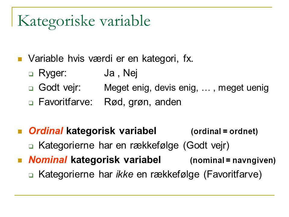 Kategoriske variable Variable hvis værdi er en kategori, fx.