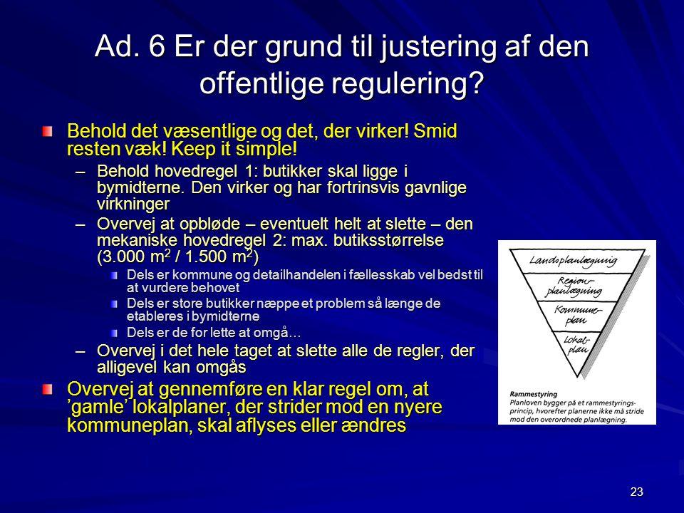 Ad. 6 Er der grund til justering af den offentlige regulering