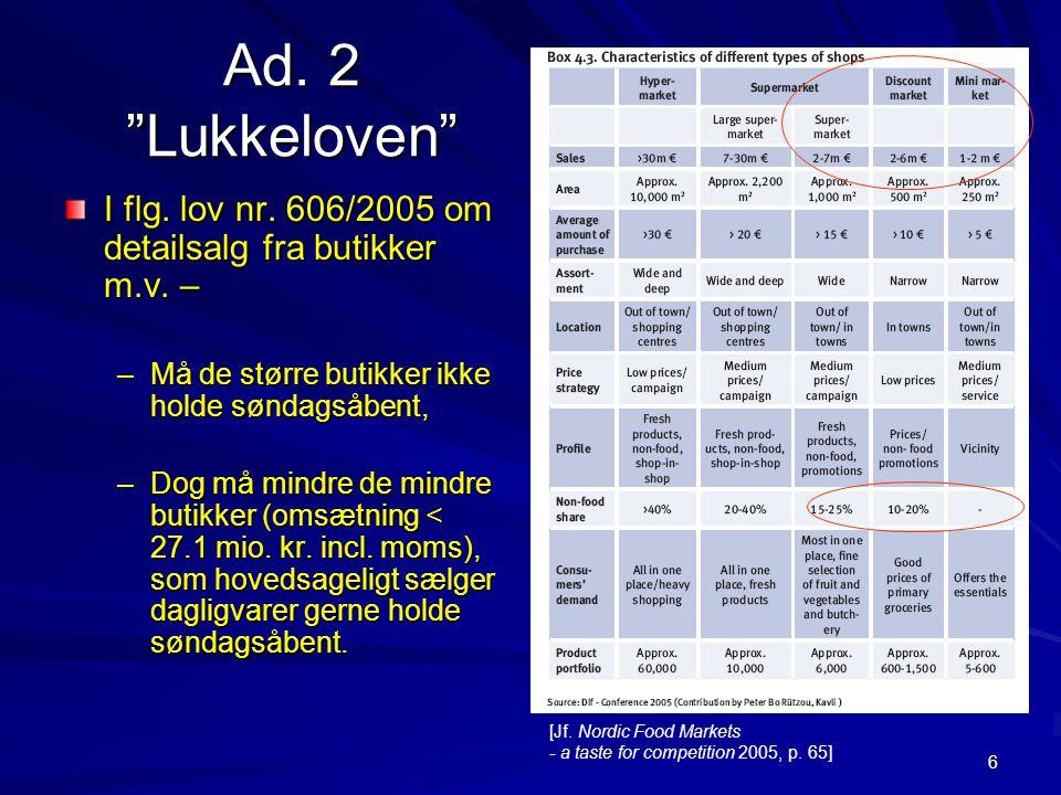 Ad. 2 Lukkeloven I flg. lov nr. 606/2005 om detailsalg fra butikker m.v. – Må de større butikker ikke holde søndagsåbent,