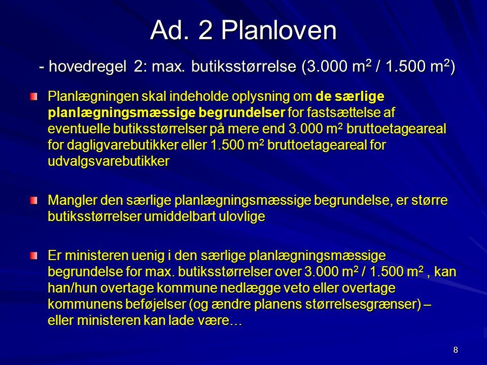 Ad. 2 Planloven - hovedregel 2: max. butiksstørrelse (3. 000 m2 / 1