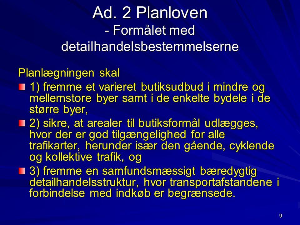 Ad. 2 Planloven - Formålet med detailhandelsbestemmelserne