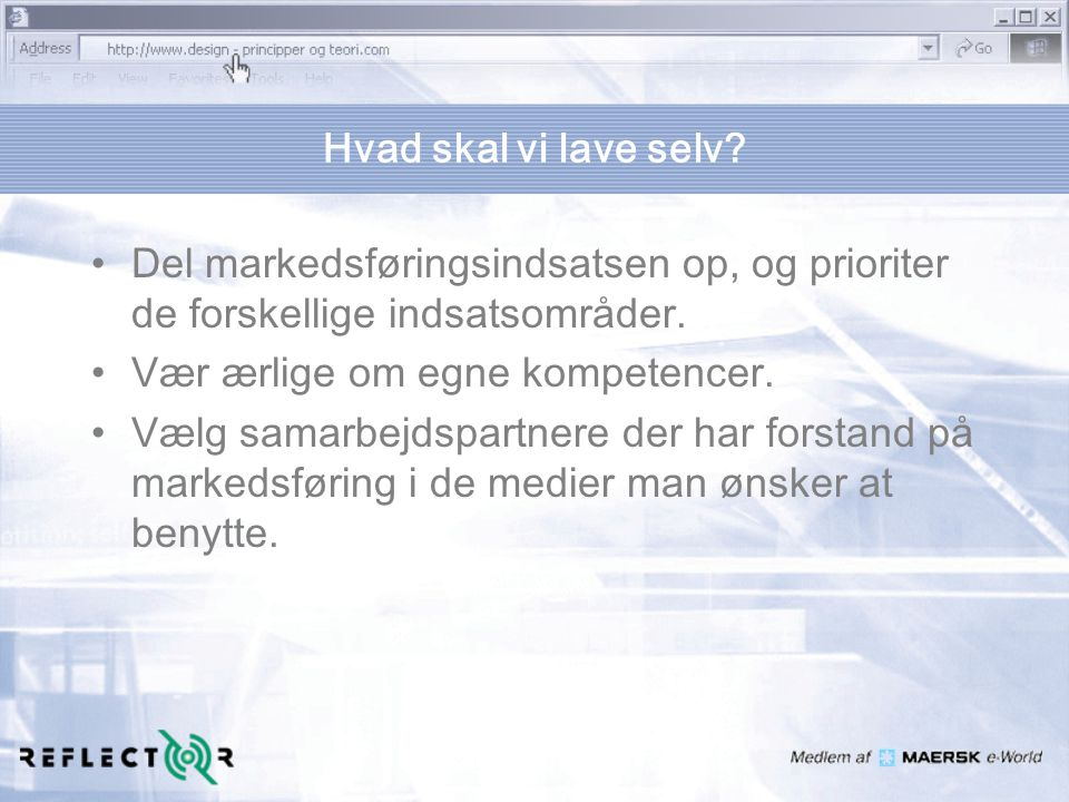 Hvad skal vi lave selv Del markedsføringsindsatsen op, og prioriter de forskellige indsatsområder.