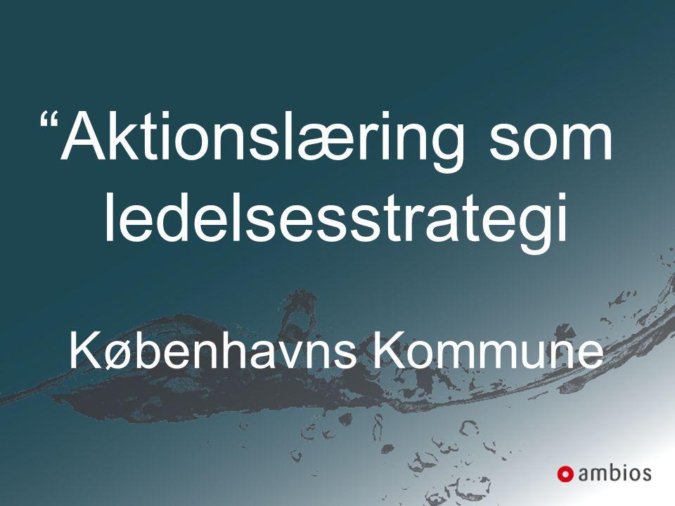 Aktionslæring som ledelsesstrategi Københavns Kommune