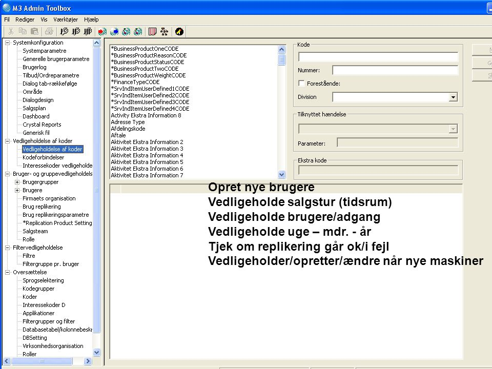 Opret nye brugere Vedligeholde salgstur (tidsrum) Vedligeholde brugere/adgang. Vedligeholde uge – mdr. - år.
