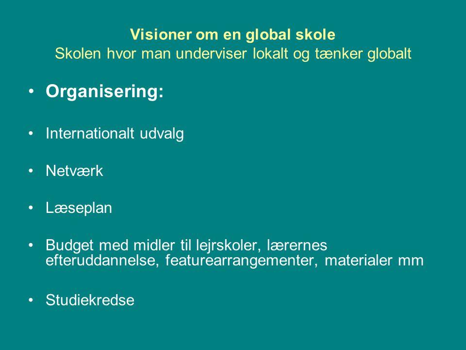 Visioner om en global skole Skolen hvor man underviser lokalt og tænker globalt
