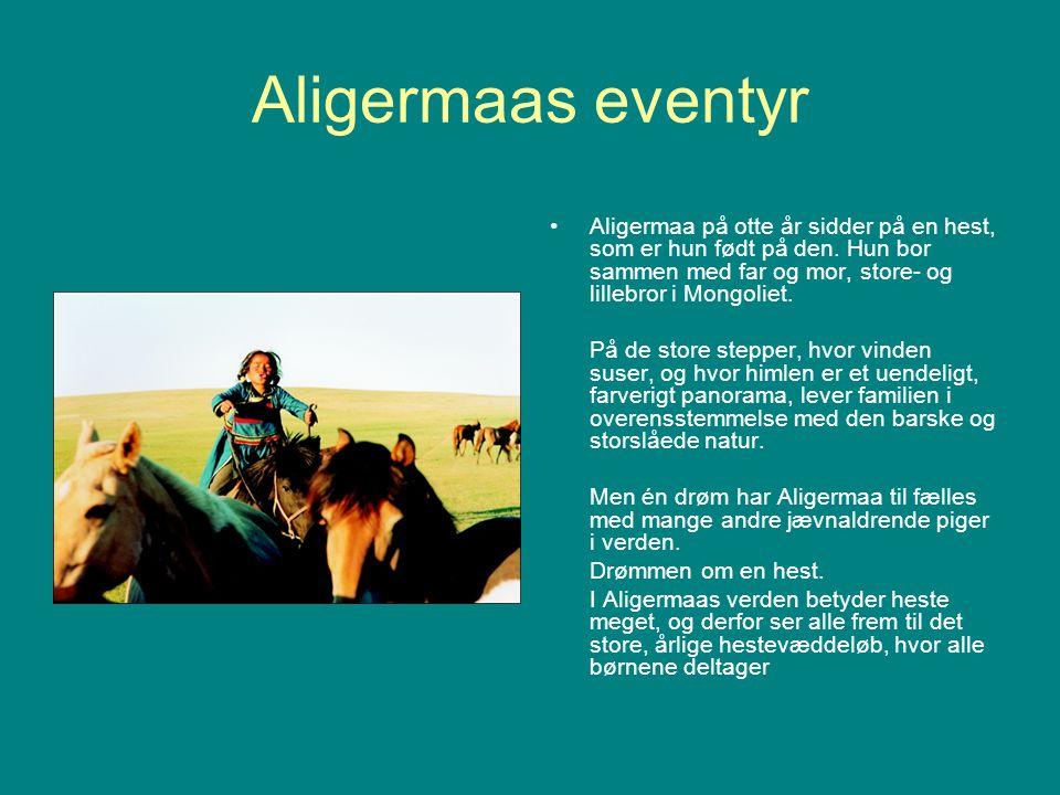 Aligermaas eventyr Aligermaa på otte år sidder på en hest, som er hun født på den. Hun bor sammen med far og mor, store- og lillebror i Mongoliet.