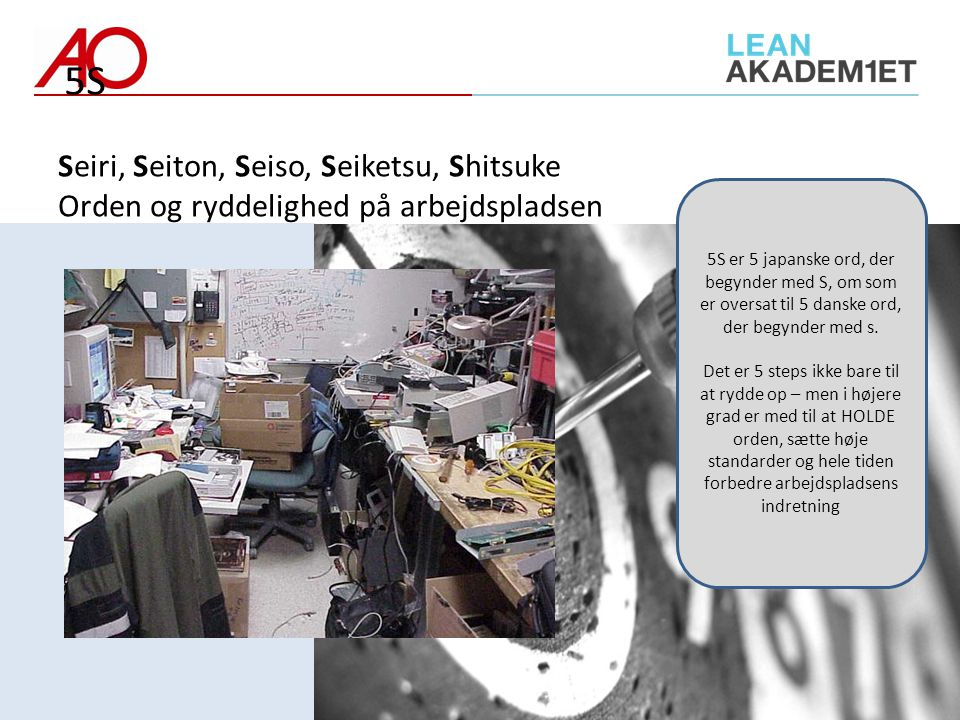5S Seiri, Seiton, Seiso, Seiketsu, Shitsuke Orden og ryddelighed på arbejdspladsen.