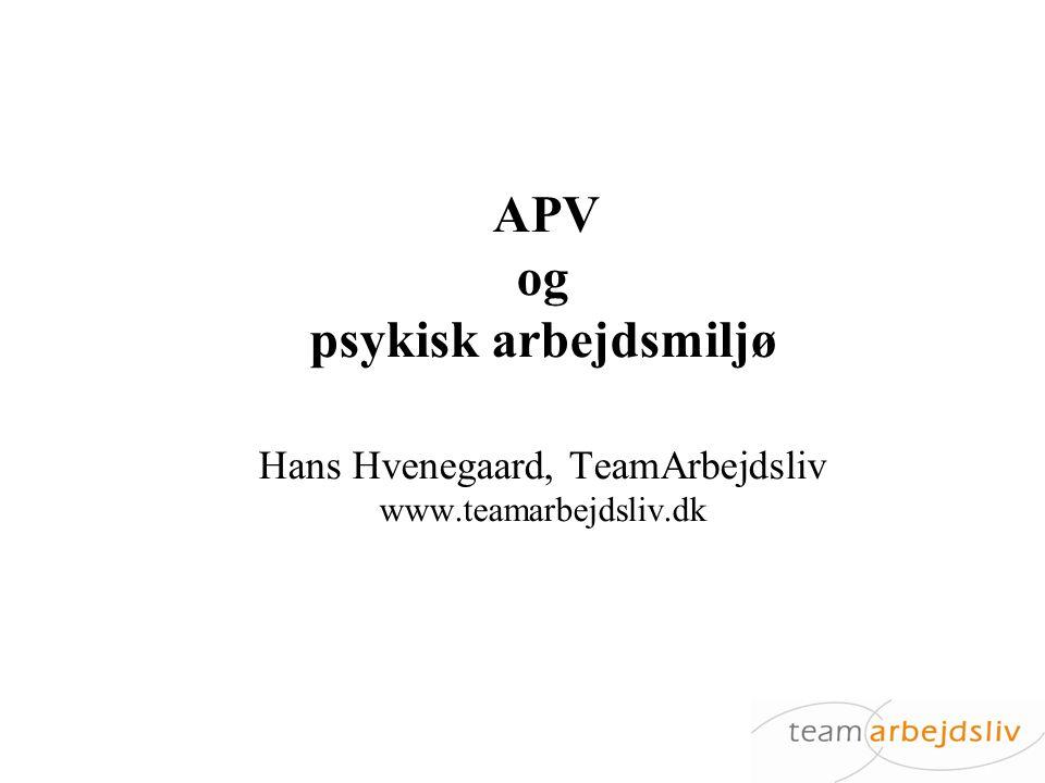 APV og psykisk arbejdsmiljø Hans Hvenegaard, TeamArbejdsliv www