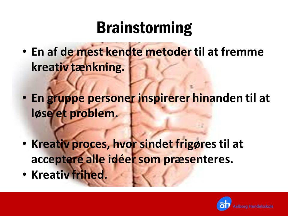 Brainstorming En af de mest kendte metoder til at fremme kreativ tænkning. En gruppe personer inspirerer hinanden til at løse et problem.
