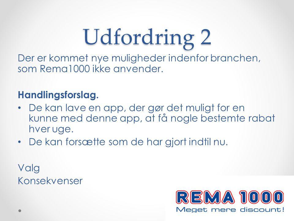 Udfordring 2 Der er kommet nye muligheder indenfor branchen, som Rema1000 ikke anvender. Handlingsforslag.