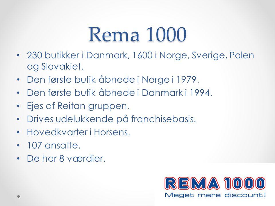 Rema 1000 230 butikker i Danmark, 1600 i Norge, Sverige, Polen og Slovakiet. Den første butik åbnede i Norge i 1979.