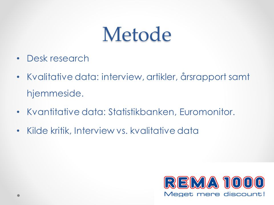 Metode Desk research. Kvalitative data: interview, artikler, årsrapport samt hjemmeside. Kvantitative data: Statistikbanken, Euromonitor.