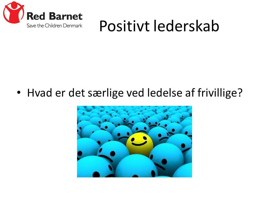 Positivt lederskab Hvad er det særlige ved ledelse af frivillige