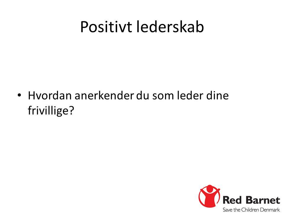 Positivt lederskab Hvordan anerkender du som leder dine frivillige