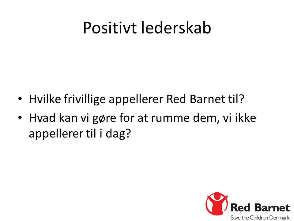Positivt lederskab Hvilke frivillige appellerer Red Barnet til