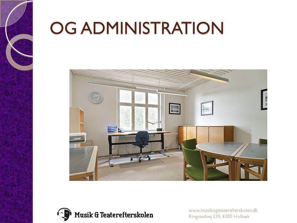 OG ADMINISTRATION www.musikogteaterefterskolen.dk Ringstedvej 239, 4300 Holbæk