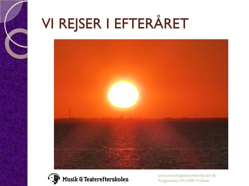 VI REJSER I EFTERÅRET www.musikogteaterefterskolen.dk Ringstedvej 239, 4300 Holbæk