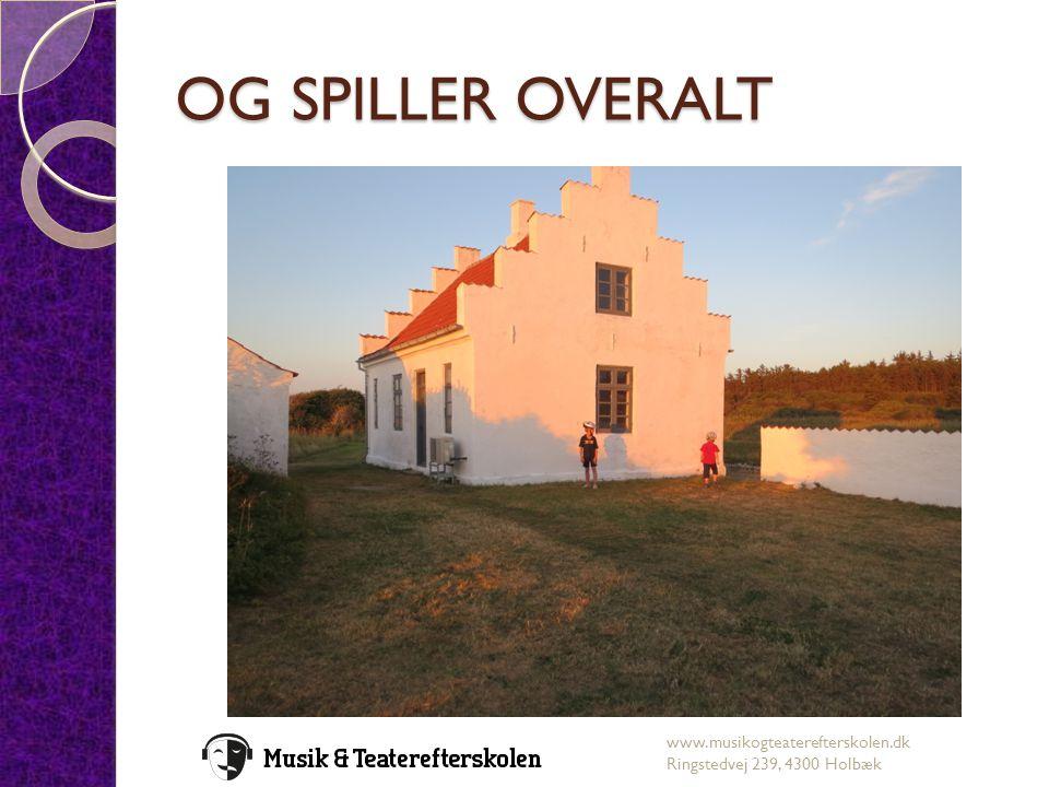 OG SPILLER OVERALT www.musikogteaterefterskolen.dk Ringstedvej 239, 4300 Holbæk