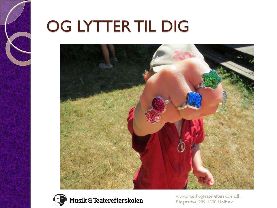 OG LYTTER TIL DIG www.musikogteaterefterskolen.dk Ringstedvej 239, 4300 Holbæk