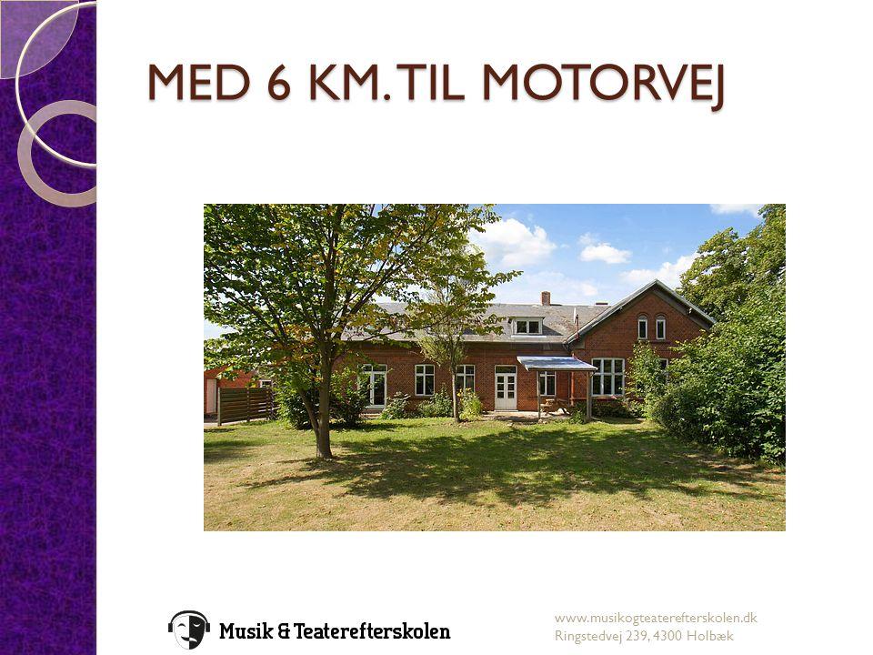 MED 6 KM. TIL MOTORVEJ www.musikogteaterefterskolen.dk Ringstedvej 239, 4300 Holbæk