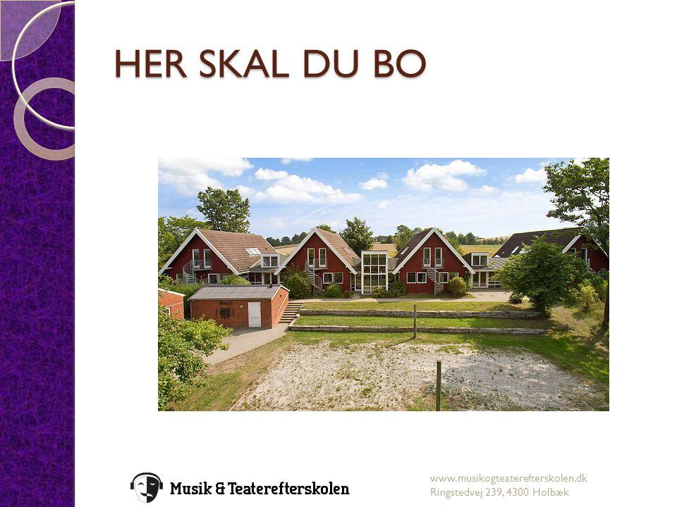 HER SKAL DU BO www.musikogteaterefterskolen.dk Ringstedvej 239, 4300 Holbæk