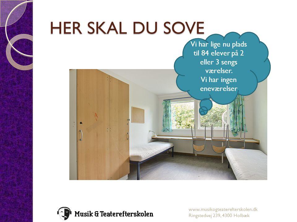 HER SKAL DU SOVE Vi har lige nu plads til 84 elever på 2 eller 3 sengs værelser. Vi har ingen eneværelser.