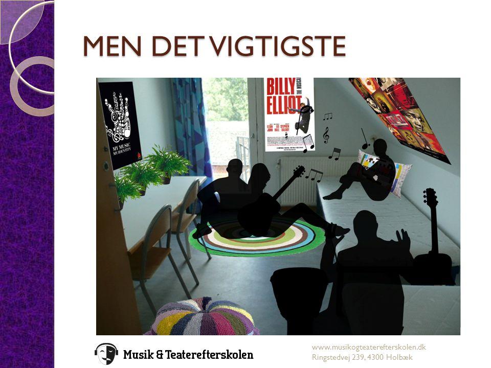 MEN DET VIGTIGSTE www.musikogteaterefterskolen.dk Ringstedvej 239, 4300 Holbæk