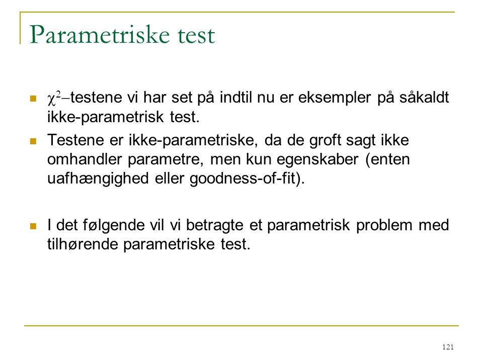 Parametriske test c2-testene vi har set på indtil nu er eksempler på såkaldt ikke-parametrisk test.
