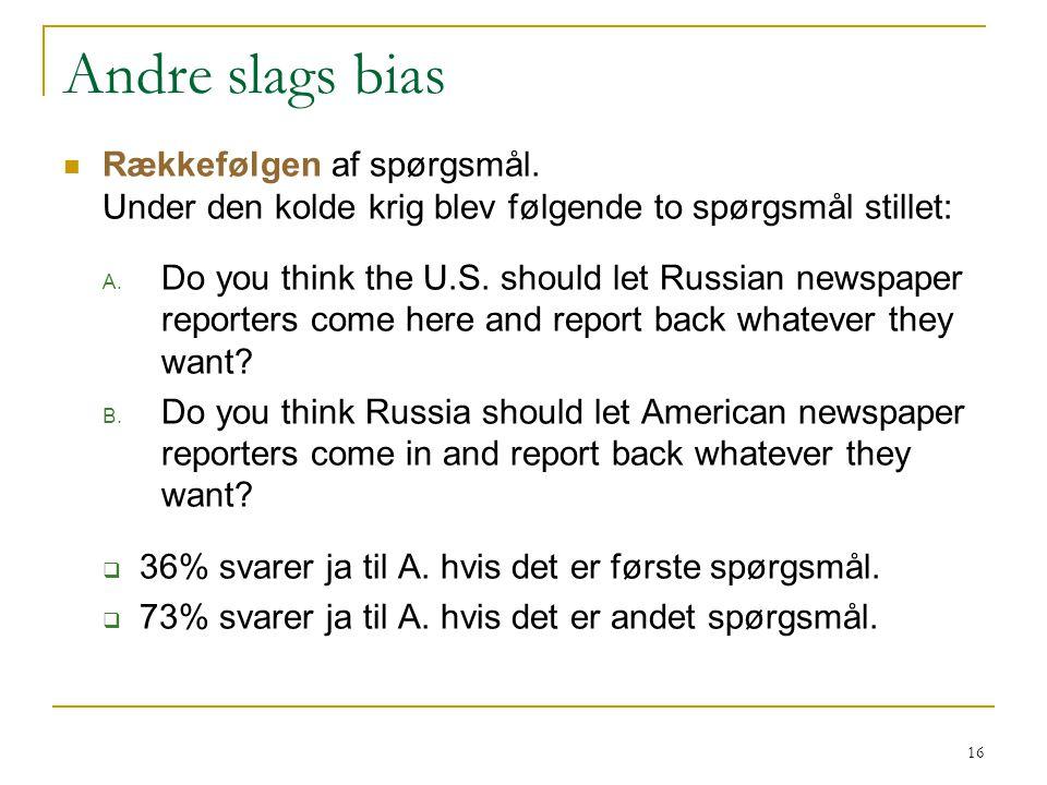 Andre slags bias Rækkefølgen af spørgsmål. Under den kolde krig blev følgende to spørgsmål stillet: