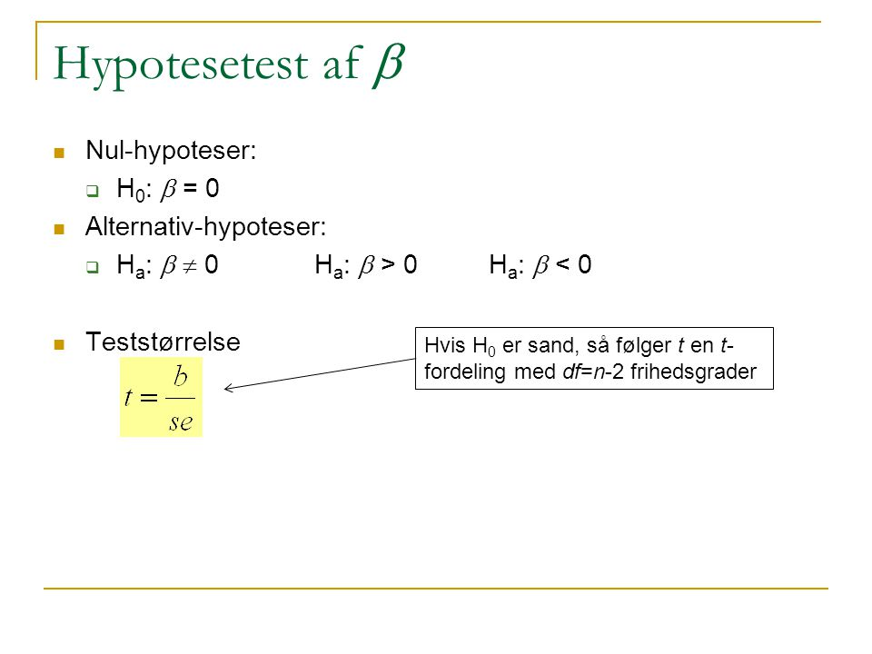Hypotesetest af b Nul-hypoteser: H0: b = 0 Alternativ-hypoteser: