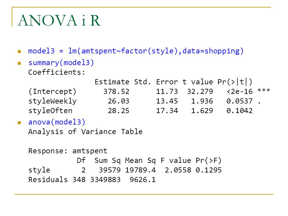ANOVA i R model3 = lm(amtspent~factor(style),data=shopping)