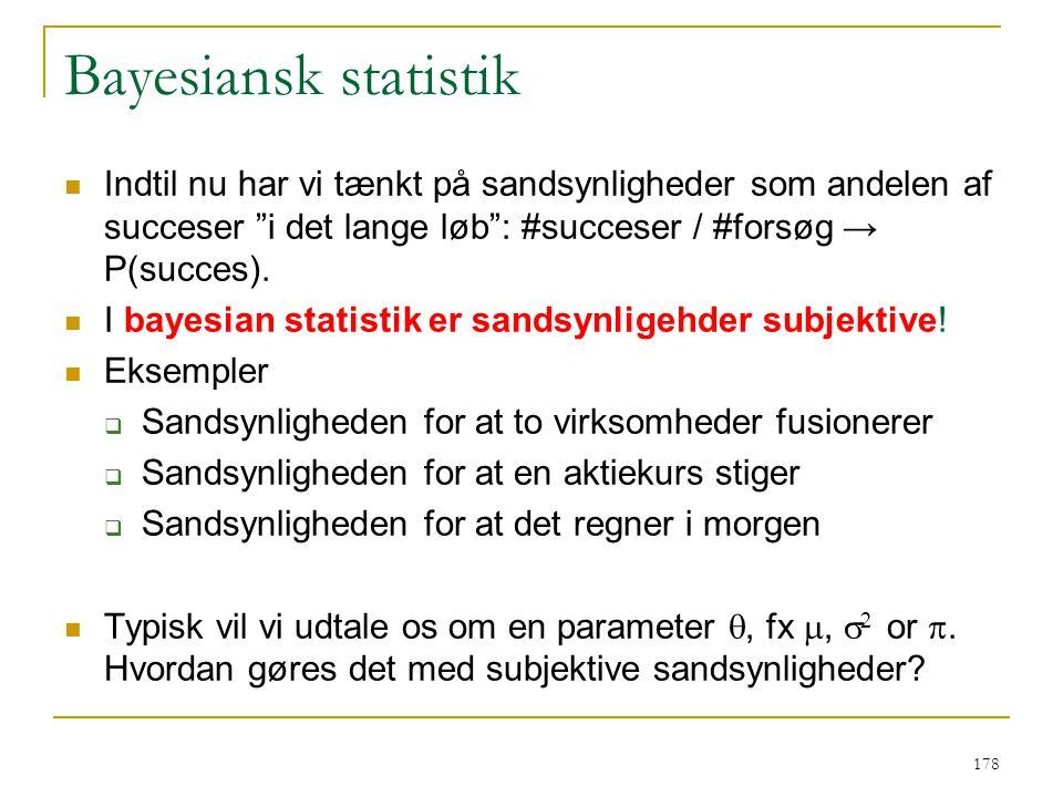 Bayesiansk statistik Indtil nu har vi tænkt på sandsynligheder som andelen af succeser i det lange løb : #succeser / #forsøg → P(succes).