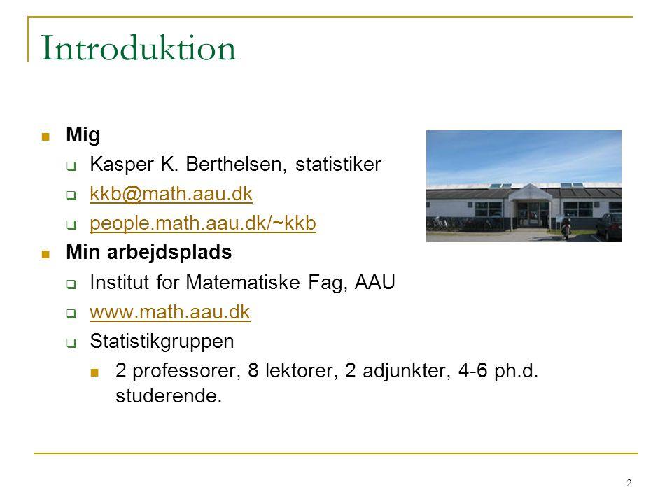 Introduktion Mig Kasper K. Berthelsen, statistiker kkb@math.aau.dk