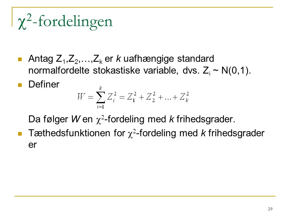 c2-fordelingen Antag Z1,Z2,…,Zk er k uafhængige standard normalfordelte stokastiske variable, dvs. Zi ~ N(0,1).
