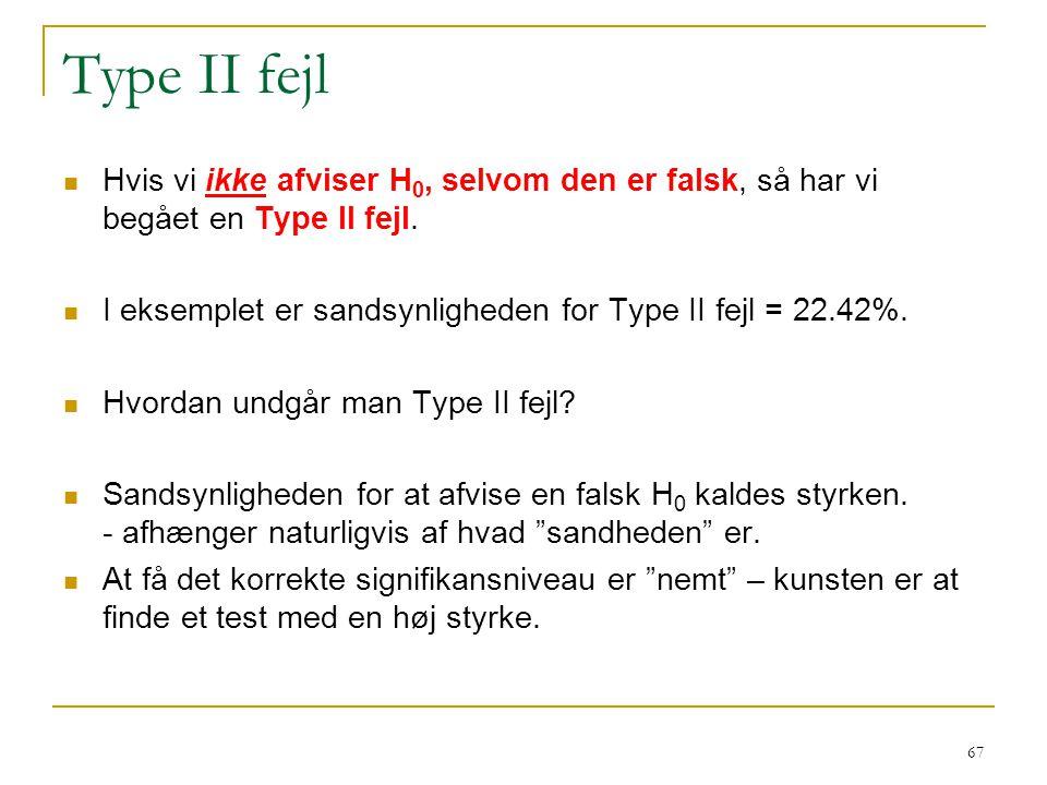 Type II fejl Hvis vi ikke afviser H0, selvom den er falsk, så har vi begået en Type II fejl.