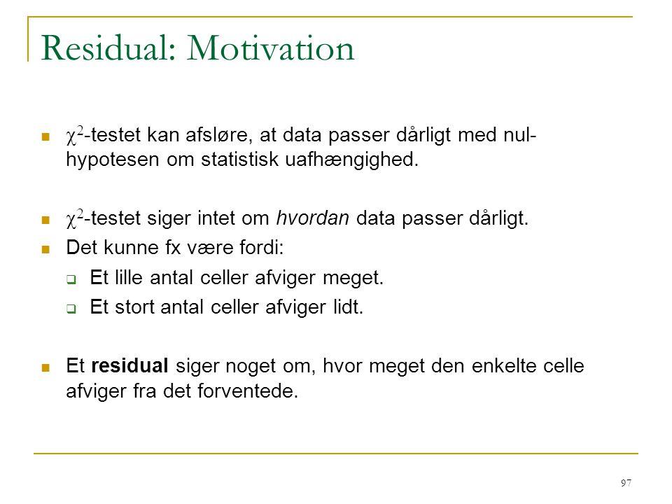 Residual: Motivation c2-testet kan afsløre, at data passer dårligt med nul-hypotesen om statistisk uafhængighed.