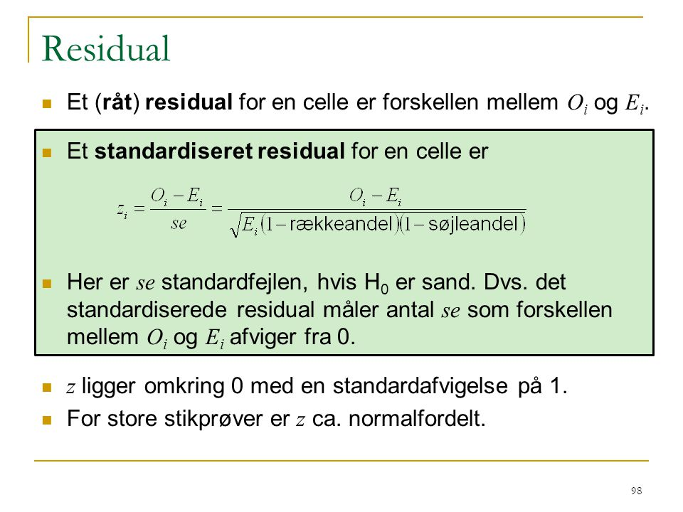 Residual Et (råt) residual for en celle er forskellen mellem Oi og Ei.
