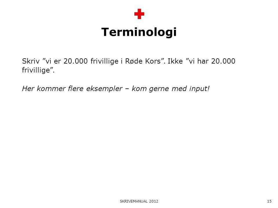Terminologi Skriv vi er 20.000 frivillige i Røde Kors . Ikke vi har 20.000 frivillige . Her kommer flere eksempler – kom gerne med input!