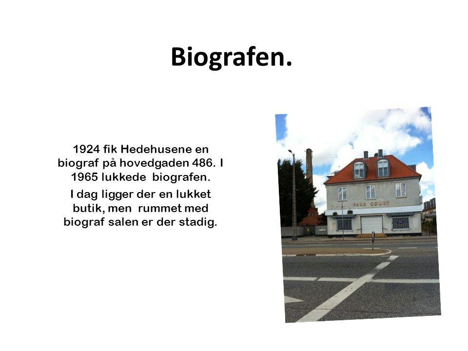 Biografen. 1924 fik Hedehusene en biograf på hovedgaden 486. I 1965 lukkede biografen.