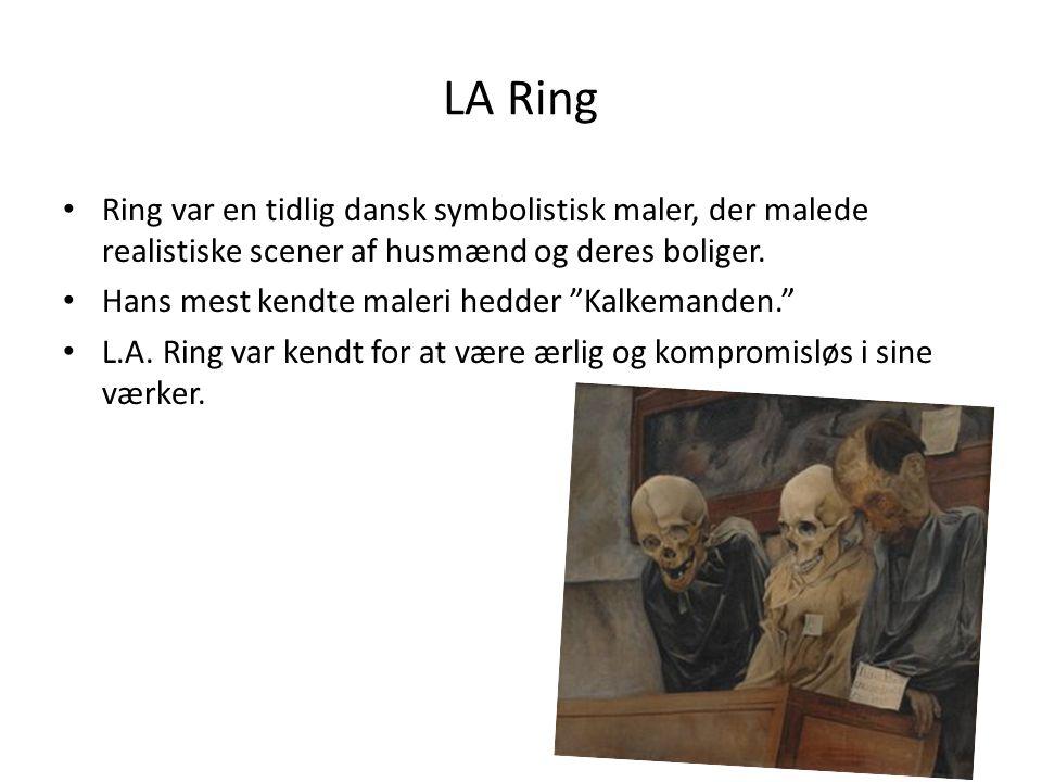 LA Ring Ring var en tidlig dansk symbolistisk maler, der malede realistiske scener af husmænd og deres boliger.