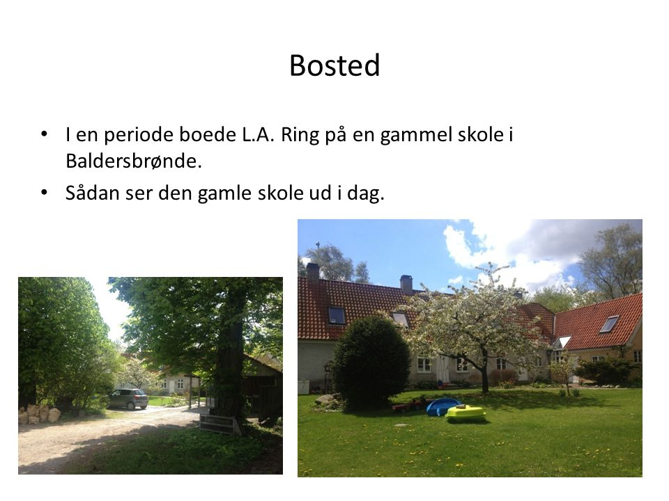Bosted I en periode boede L.A. Ring på en gammel skole i Baldersbrønde.