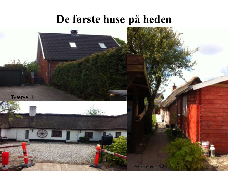 De første huse på heden Tværvej 1 Reichelsvej 1 Grannsvej 12A
