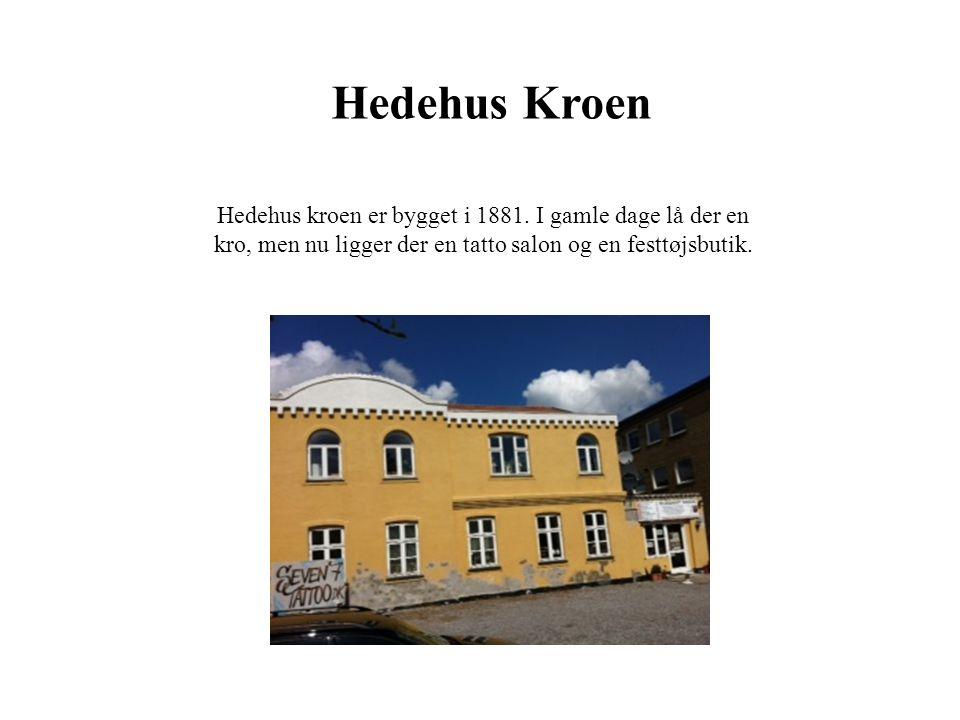 Hedehus Kroen Hedehus kroen er bygget i 1881.